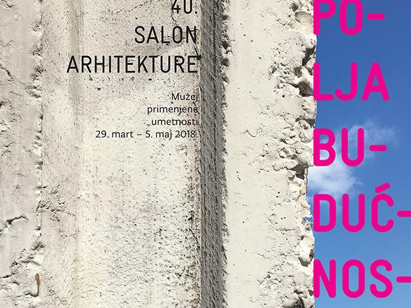 40. Salon arhitekture - Polja budućnosti